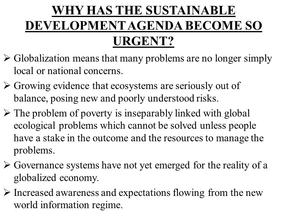 WHY HAS THE SUSTAINABLE DEVELOPMENT AGENDA BECOME SO URGENT