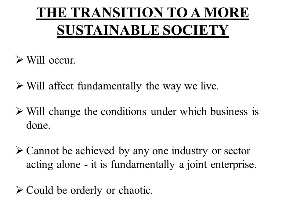 THE TRANSITION TO A MORE SUSTAINABLE SOCIETY