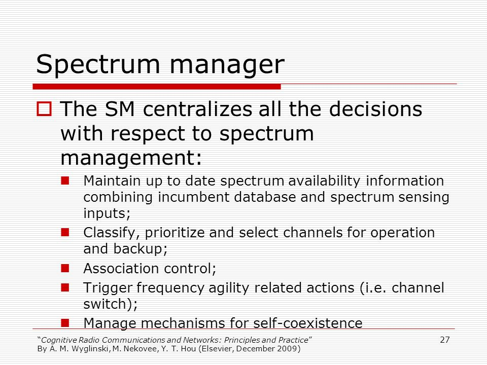 Spectrum manager The SM centralizes all the decisions with respect to spectrum management:
