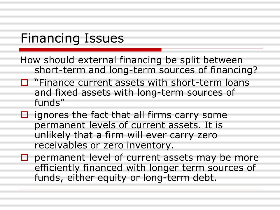 Financing Issues How should external financing be split between short-term and long-term sources of financing