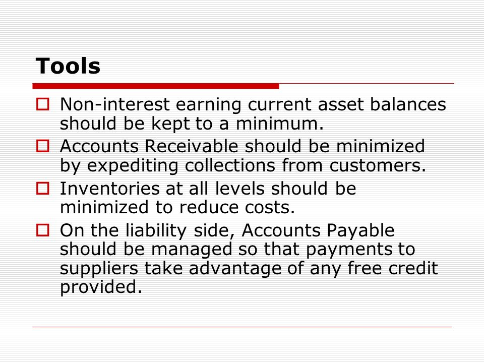 Tools Non-interest earning current asset balances should be kept to a minimum.