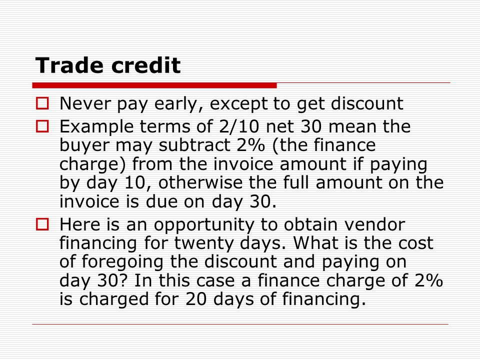 Trade credit Never pay early, except to get discount