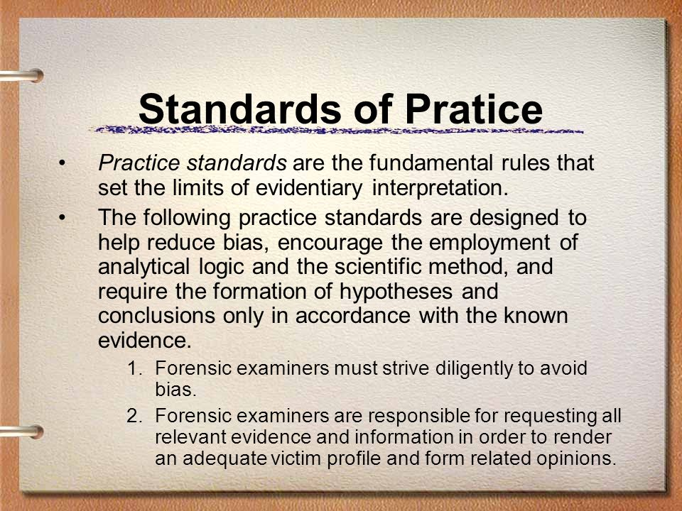Standards of Pratice Practice standards are the fundamental rules that set the limits of evidentiary interpretation.