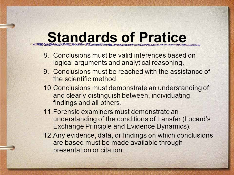Standards of Pratice Conclusions must be valid inferences based on logical arguments and analytical reasoning.