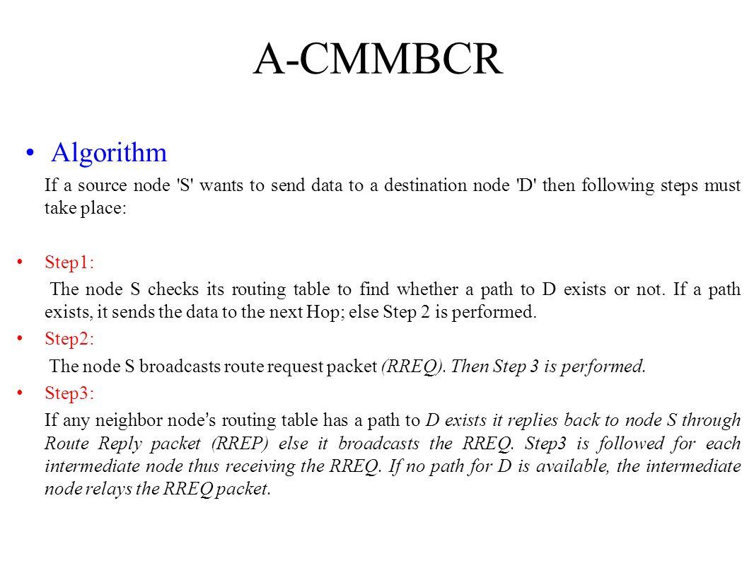 A-CMMBCR Algorithm. If a source node S wants to send data to a destination node D then following steps must take place: