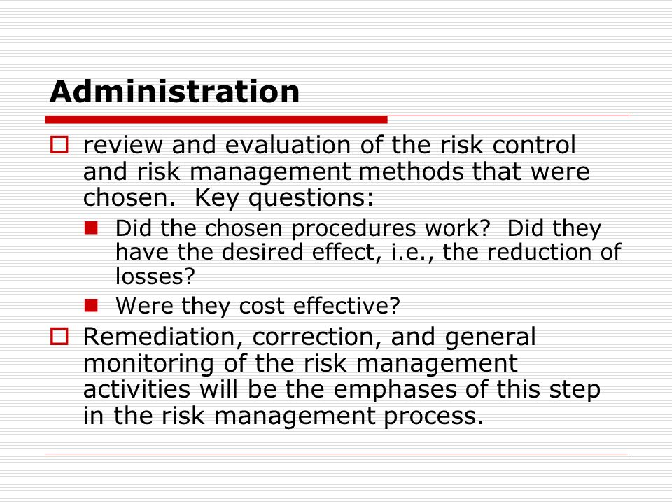 Administration review and evaluation of the risk control and risk management methods that were chosen. Key questions: