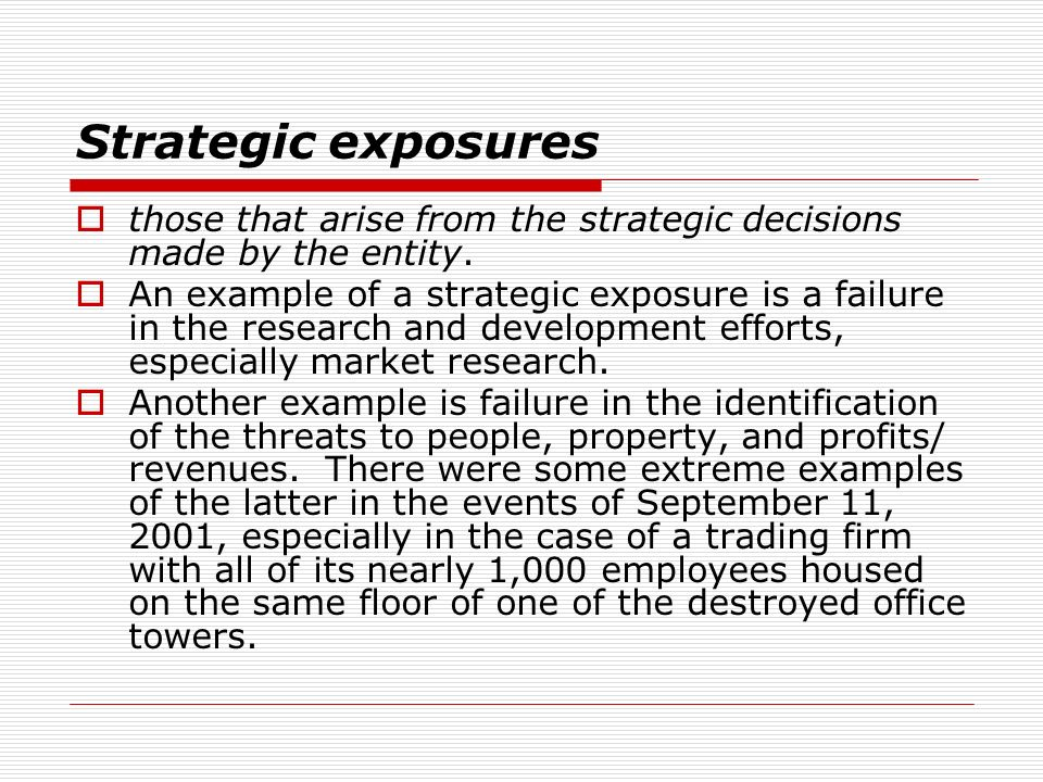 Strategic exposures those that arise from the strategic decisions made by the entity.