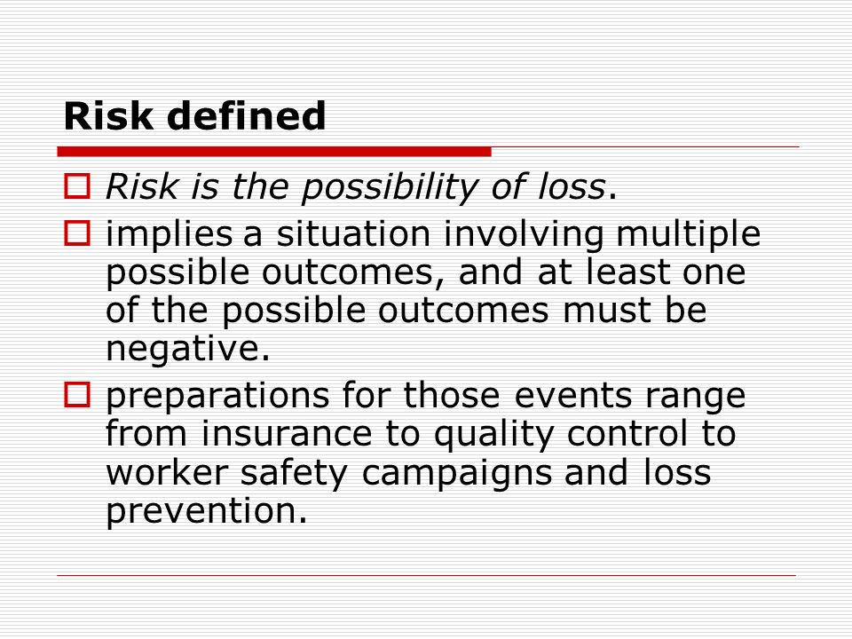 Risk defined Risk is the possibility of loss.