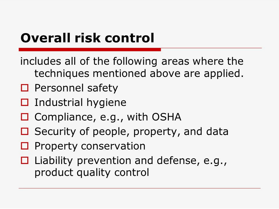 Overall risk control includes all of the following areas where the techniques mentioned above are applied.