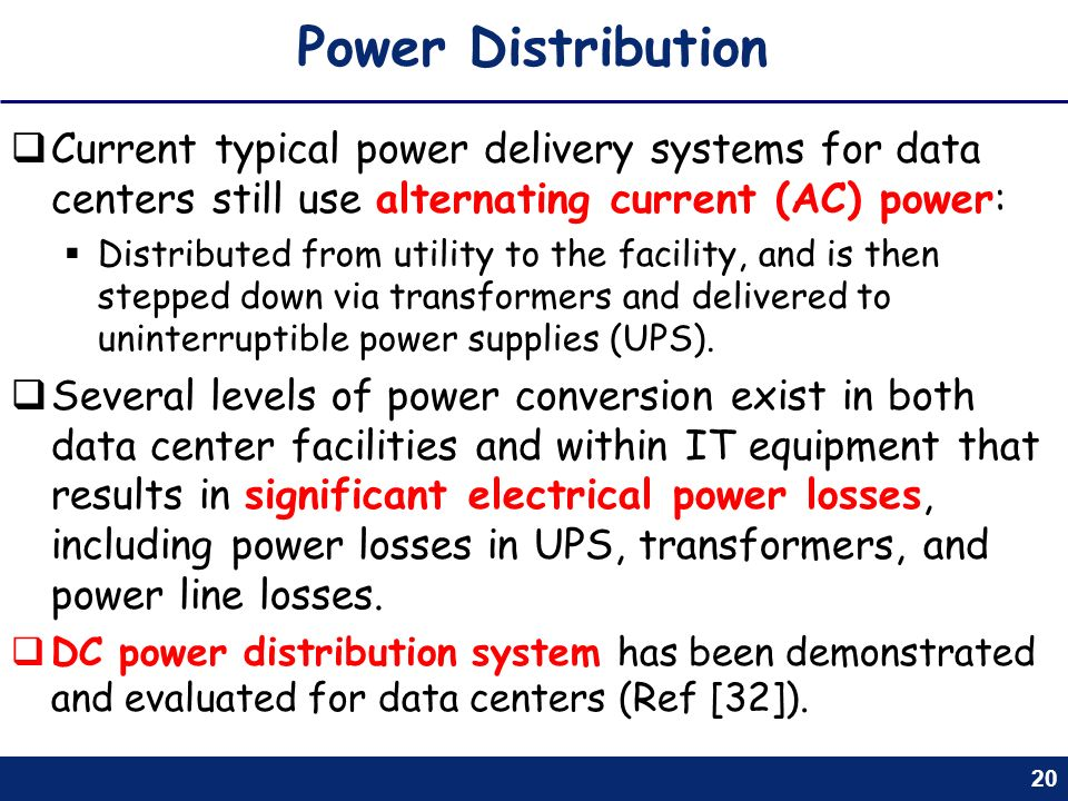 Power Distribution Current typical power delivery systems for data centers still use alternating current (AC) power: