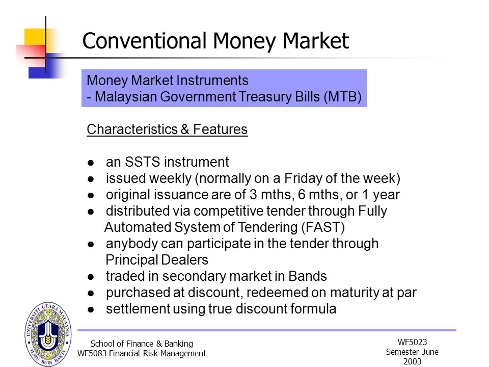 malaysia money market instrument Other instruments money market  it is a short-term money market instrument that can earn higher yields from your surplus funds (subject to availability of ba papers)  it is eligible for protection under perbadanan insurans deposit malaysia (pidm) simple interest calculation is done based on actual / 365 days.