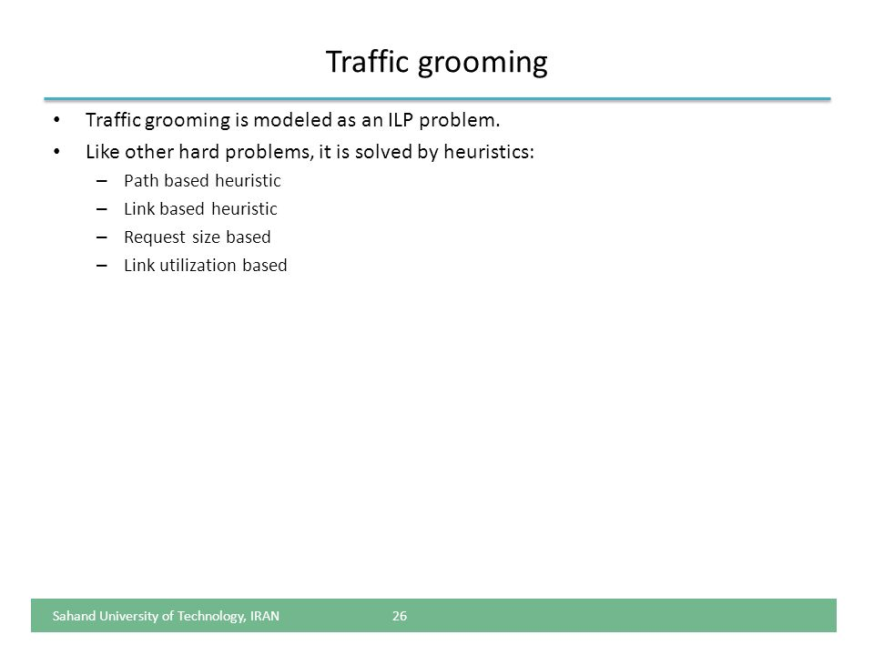 Traffic grooming Traffic grooming is modeled as an ILP problem.