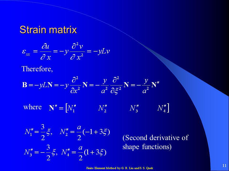 Strain matrix Therefore, where (Second derivative of shape functions)