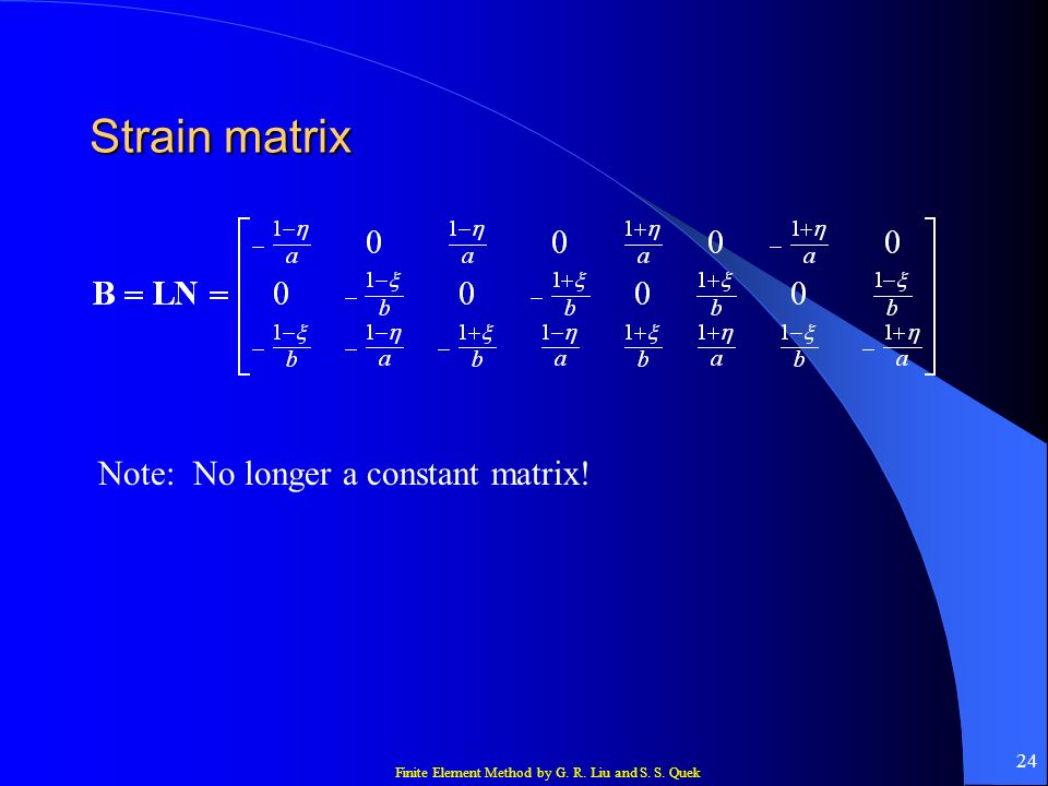 Strain matrix Note: No longer a constant matrix!