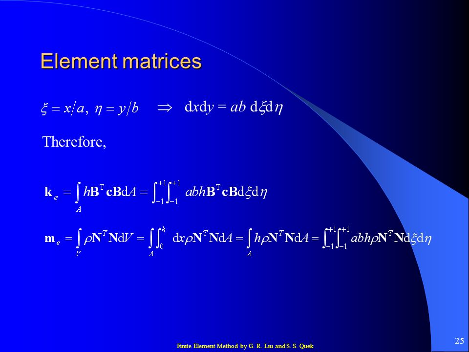 Element matrices  dxdy = ab dxdh Therefore,
