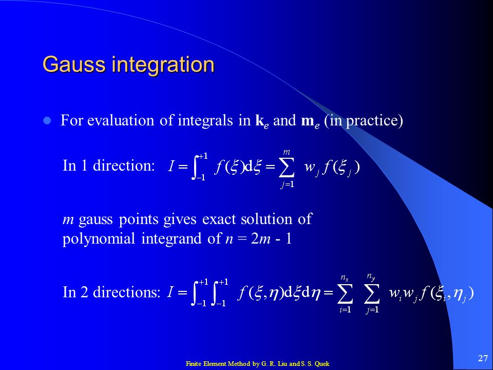Gauss integration For evaluation of integrals in ke and me (in practice) In 1 direction: