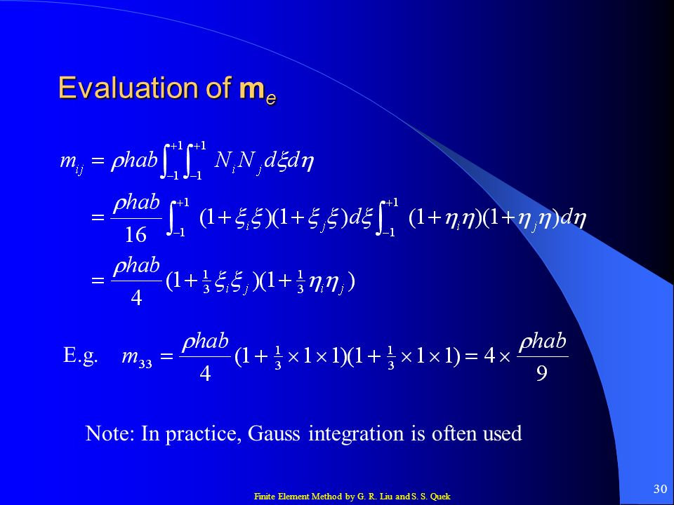 Evaluation of me E.g. Note: In practice, Gauss integration is often used
