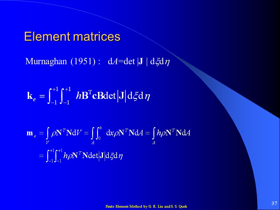 Element matrices Murnaghan (1951) : dA=det |J | dxdh