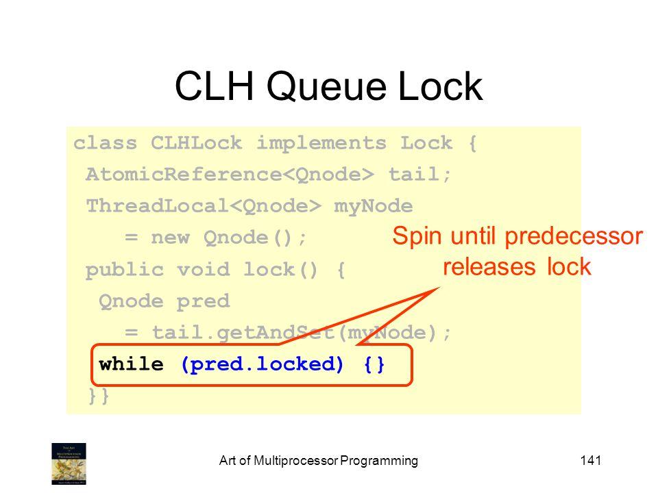 CLH Queue Lock Spin until predecessor releases lock