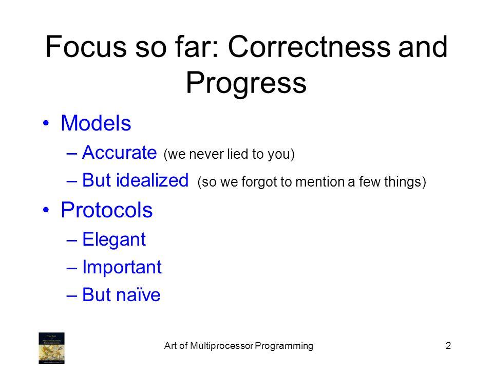 Focus so far: Correctness and Progress