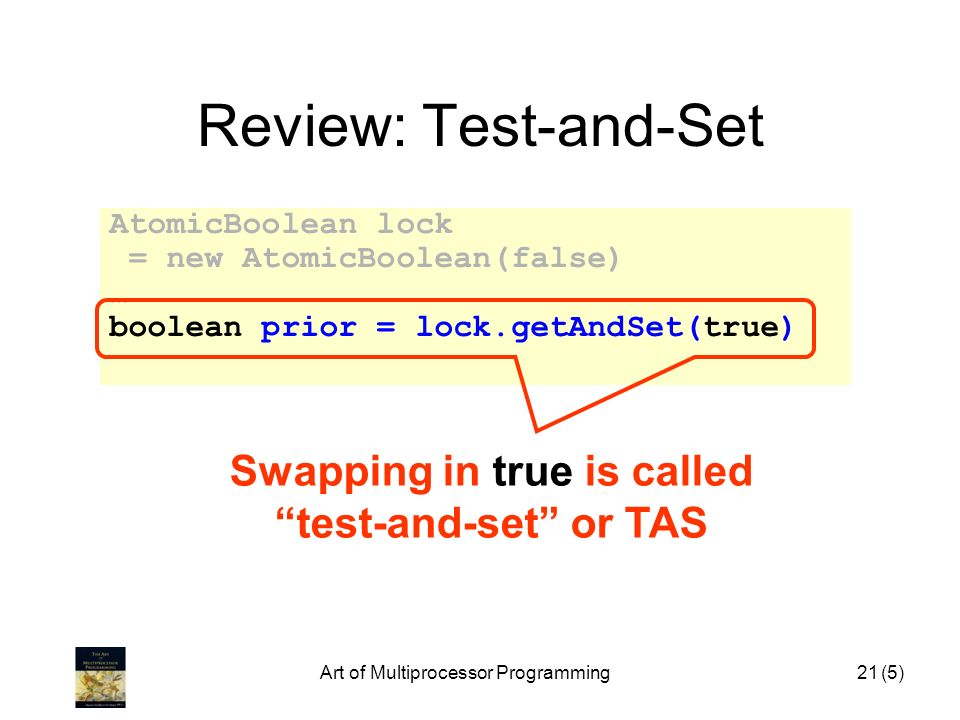 Swapping in true is called test-and-set or TAS