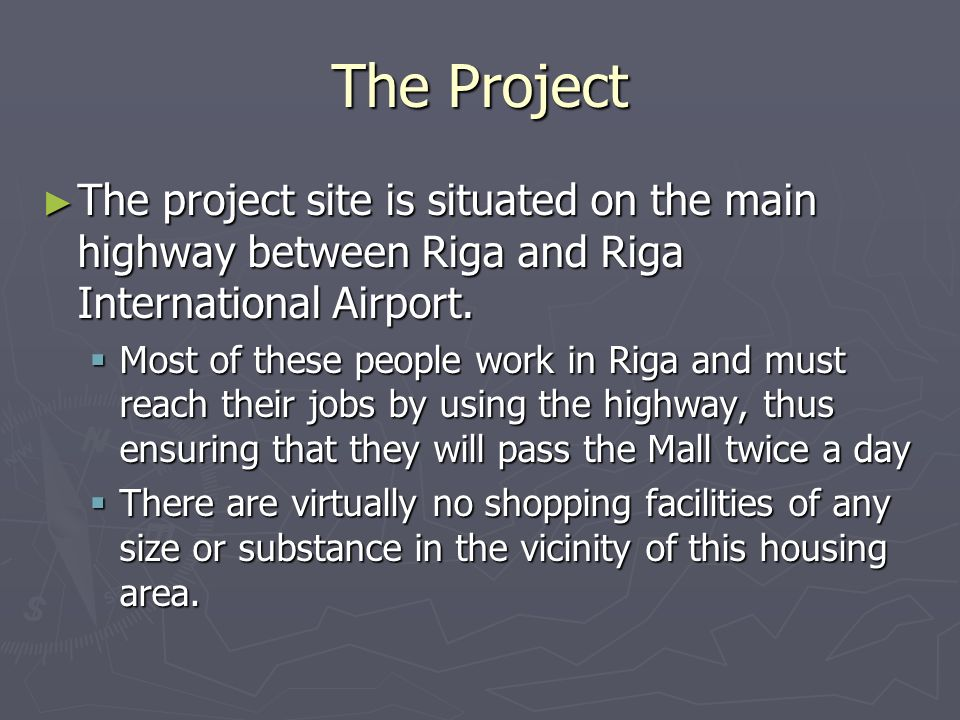 The Project The project site is situated on the main highway between Riga and Riga International Airport.