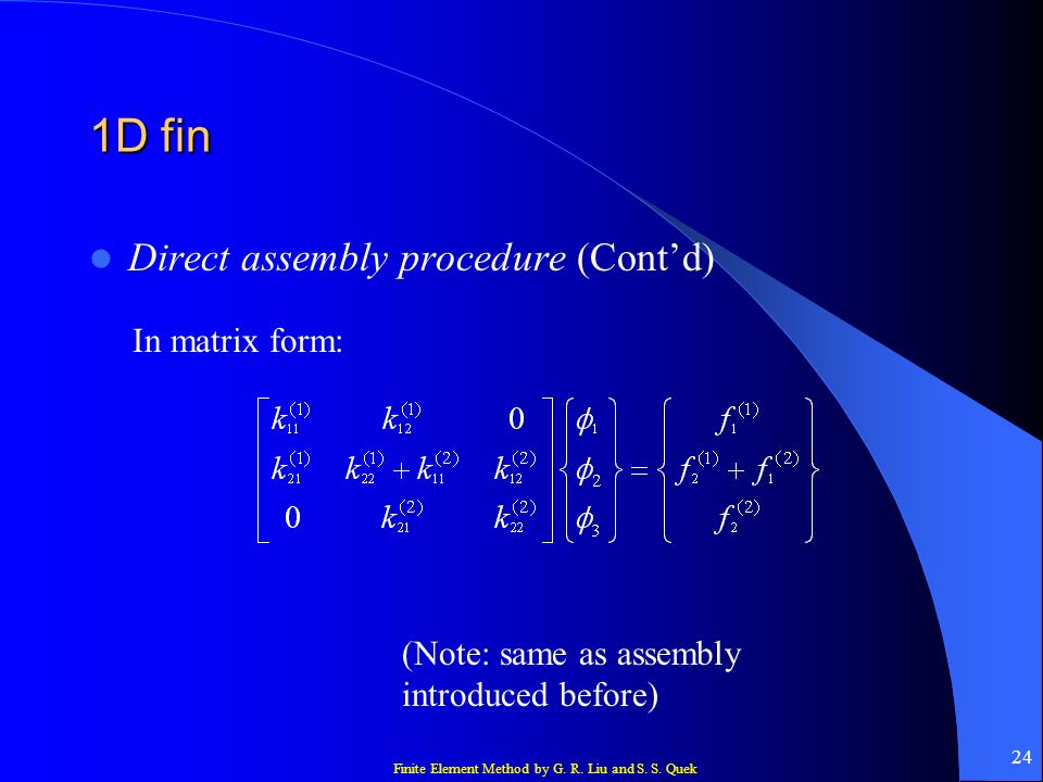 1D fin Direct assembly procedure (Cont'd) In matrix form: