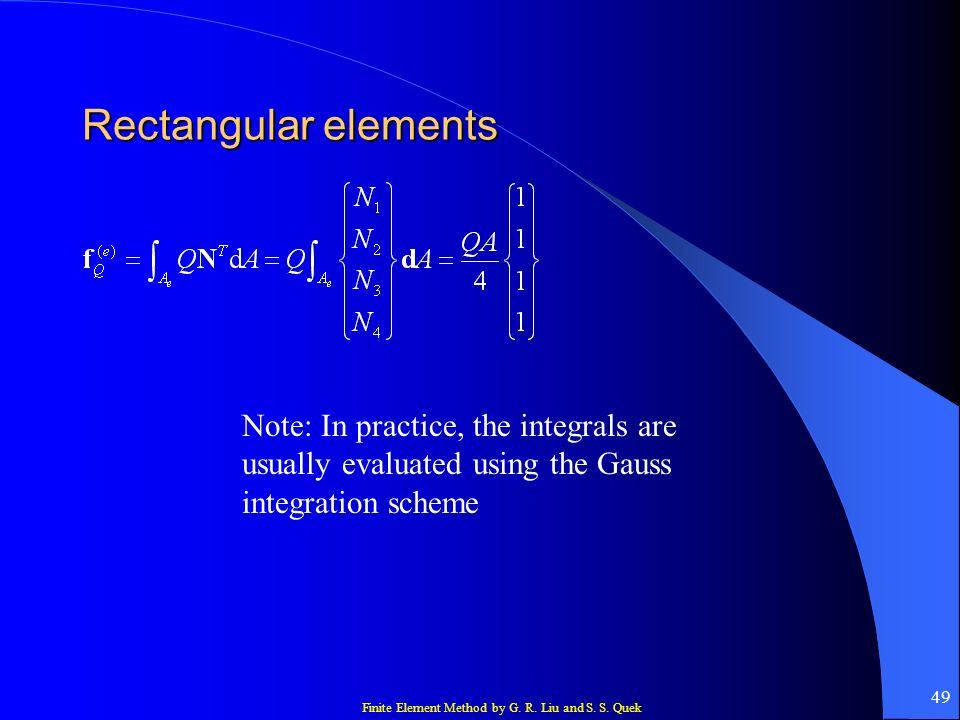 Rectangular elements Note: In practice, the integrals are usually evaluated using the Gauss integration scheme.