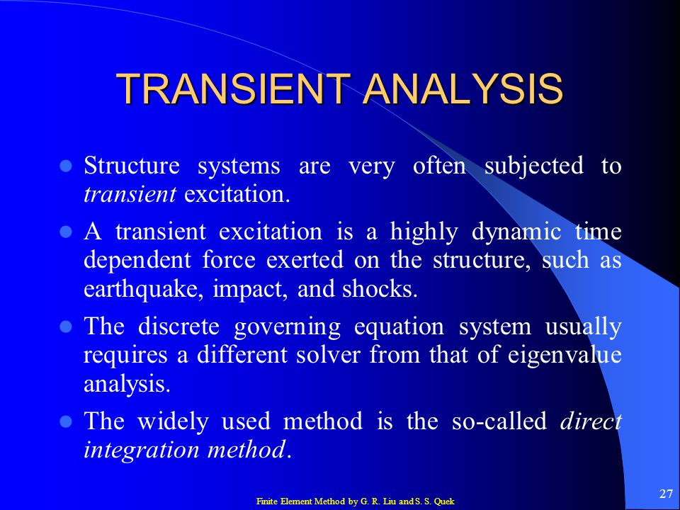 TRANSIENT ANALYSIS Structure systems are very often subjected to transient excitation.