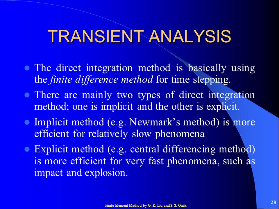 TRANSIENT ANALYSISThe direct integration method is basically using the finite difference method for time stepping.