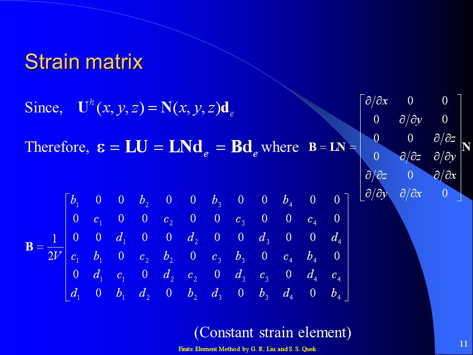 Strain matrix Since, Therefore, where (Constant strain element)