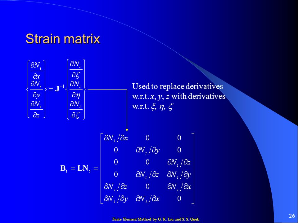 Strain matrix Used to replace derivatives w.r.t. x, y, z with derivatives w.r.t. , , 