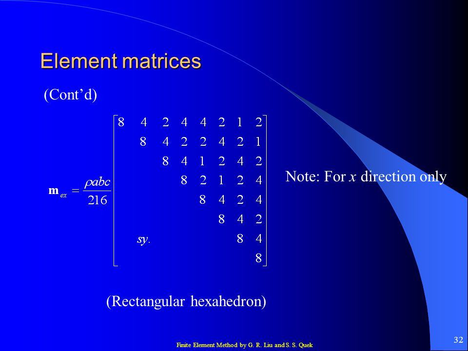 Element matrices (Cont'd) Note: For x direction only