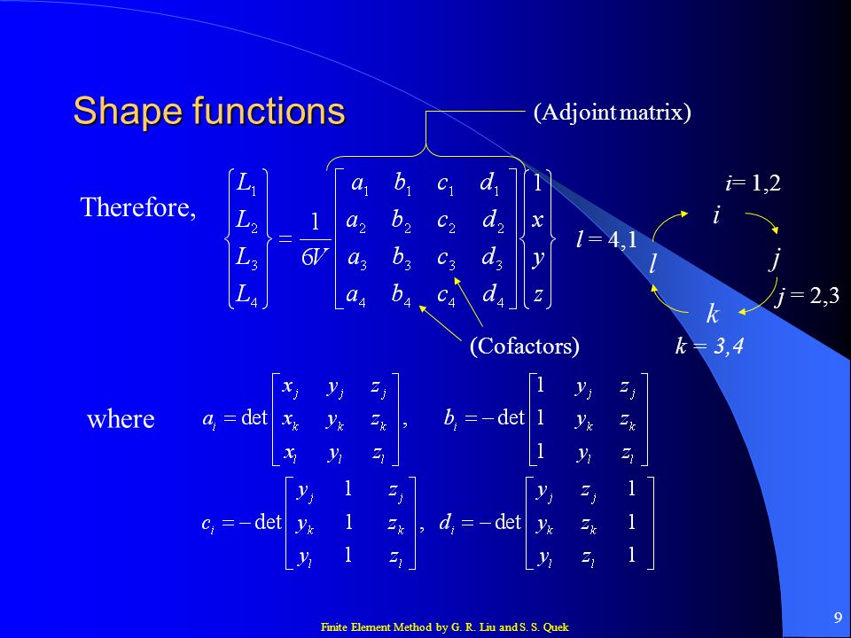 Shape functions Therefore, i j l k where (Adjoint matrix) i= 1,2