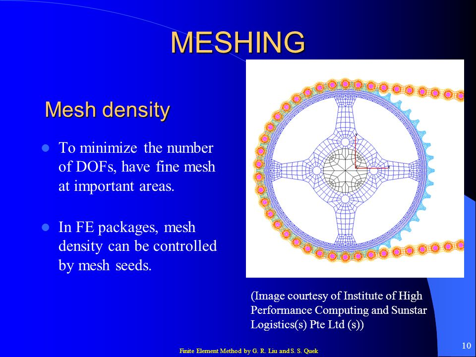 MESHINGMesh density. To minimize the number of DOFs, have fine mesh at important areas.