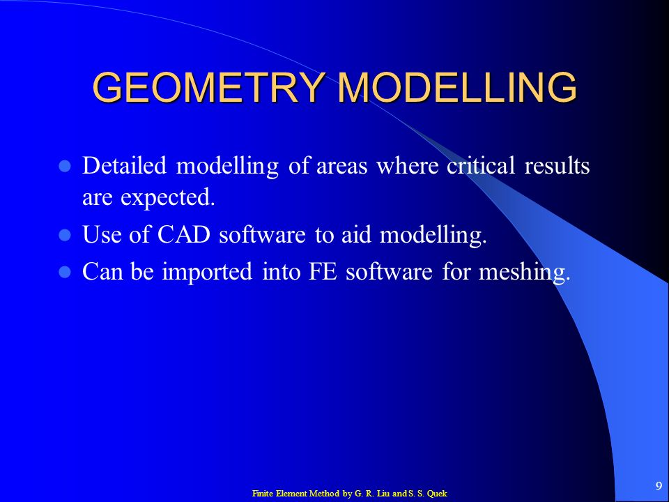 GEOMETRY MODELLING Detailed modelling of areas where critical results are expected. Use of CAD software to aid modelling.