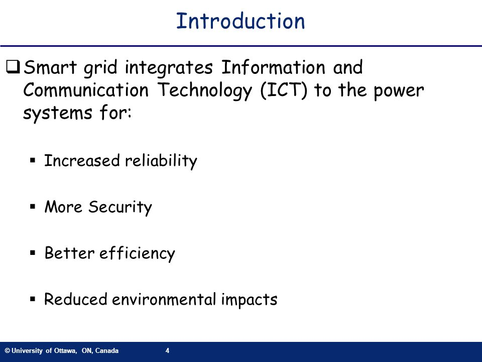 Introduction Smart grid integrates Information and Communication Technology (ICT) to the power systems for: