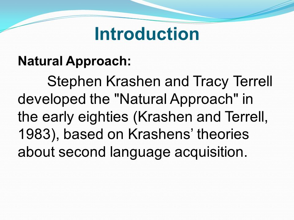 the natural approach stephen krashens theory Accordingly, the application of the natural approach theory to language classes will be explained in detail i background to the study the natural approach (na) is a product of stephen krashen, an applied linguist at the university of southern california and tracy terrell, a teacher of spanish in.