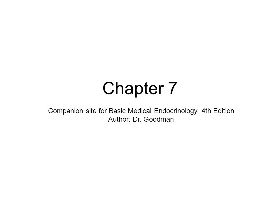 Chapter 7 Companion site for Basic Medical Endocrinology, 4th Edition Author: Dr. Goodman