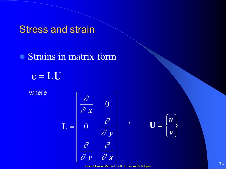 Stress and strain Strains in matrix form where ,