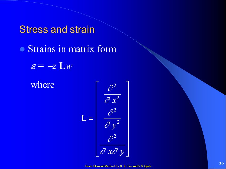 Stress and strain Strains in matrix form e = -z Lw where