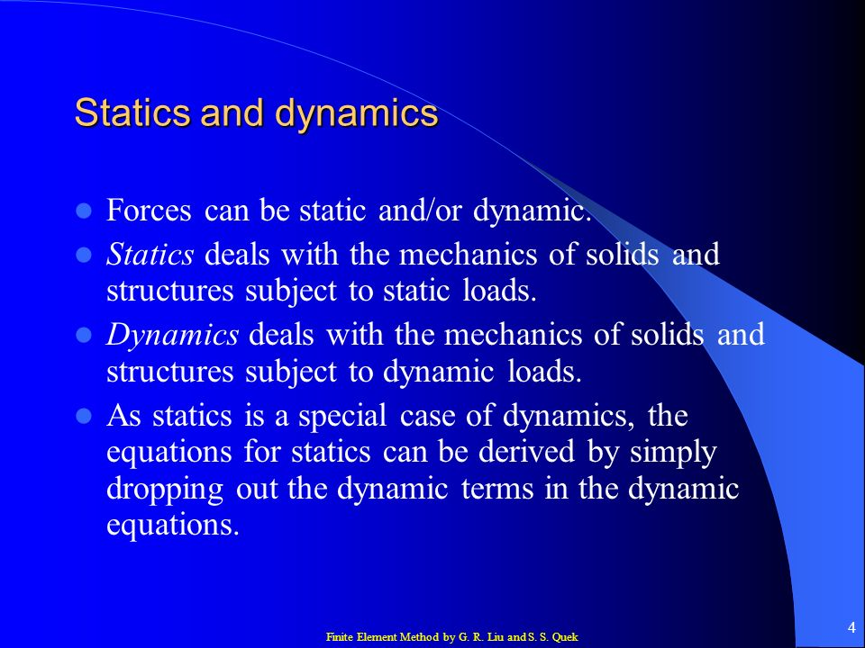 Statics and dynamics Forces can be static and/or dynamic.