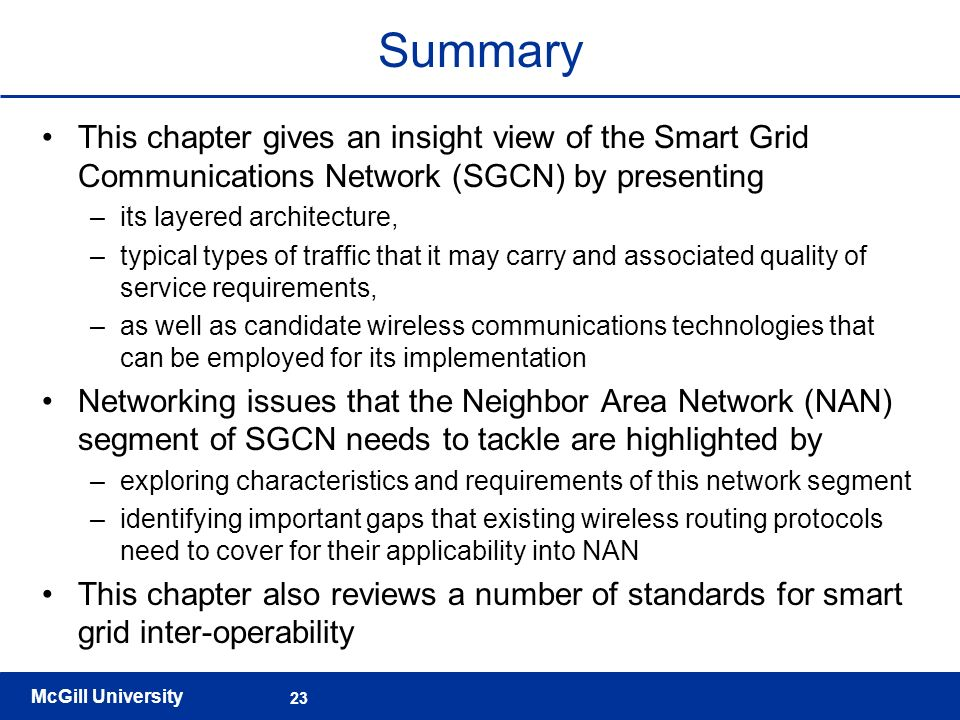 Summary This chapter gives an insight view of the Smart Grid Communications Network (SGCN) by presenting.