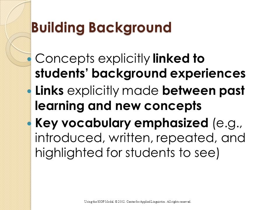 Building Background Concepts explicitly linked to students' background experiences. Links explicitly made between past learning and new concepts.