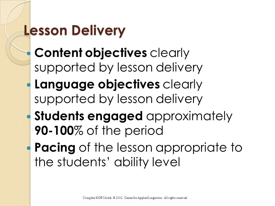 Lesson Delivery Content objectives clearly supported by lesson delivery. Language objectives clearly supported by lesson delivery.