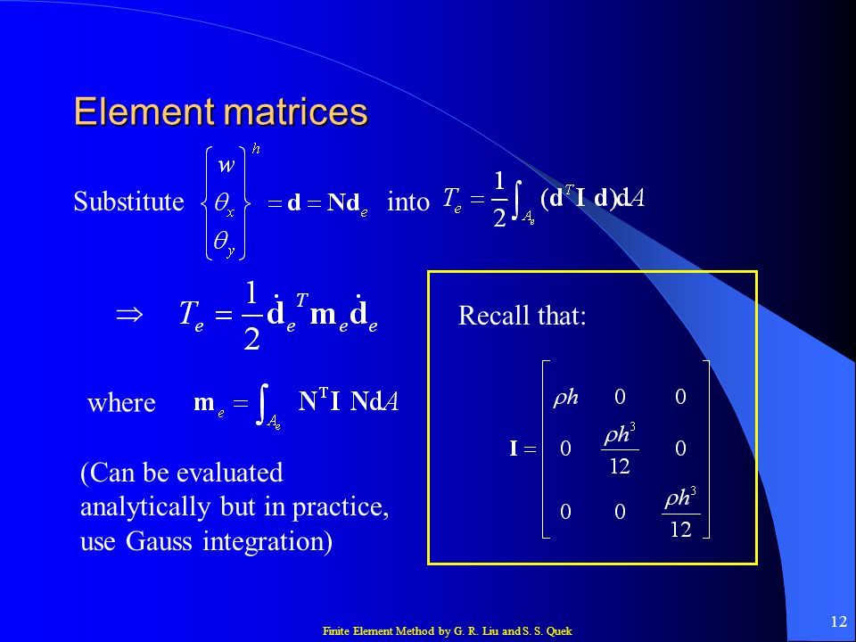 Element matrices Substitute into  Recall that: where