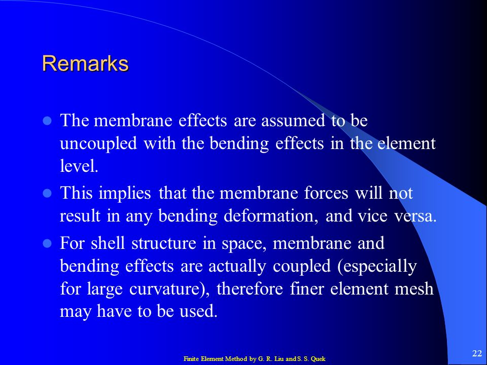 Remarks The membrane effects are assumed to be uncoupled with the bending effects in the element level.