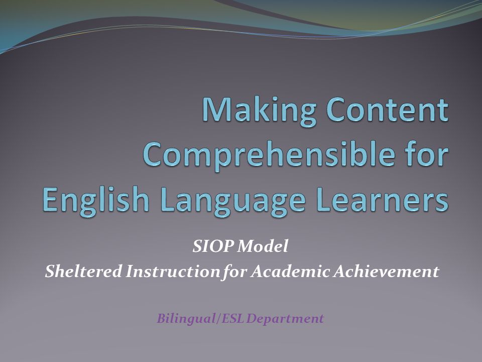 making content comprehensible for english learners the siop model English language learnerssiop model sheltered instruction  source taken from: making content comprehensible for english language learners, echevarria, vogt, short  source taken from: making content comprehensible for english language learners, echevarria, vogt, short.