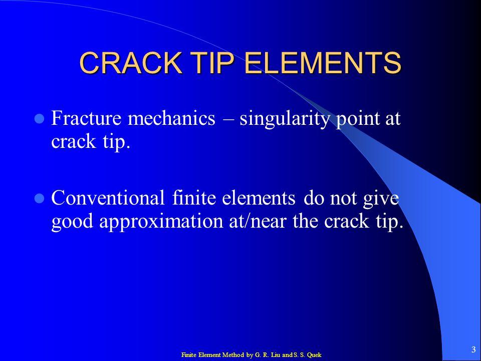 CRACK TIP ELEMENTS Fracture mechanics – singularity point at crack tip.