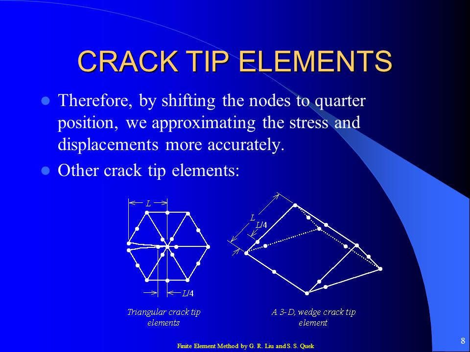CRACK TIP ELEMENTS Therefore, by shifting the nodes to quarter position, we approximating the stress and displacements more accurately.